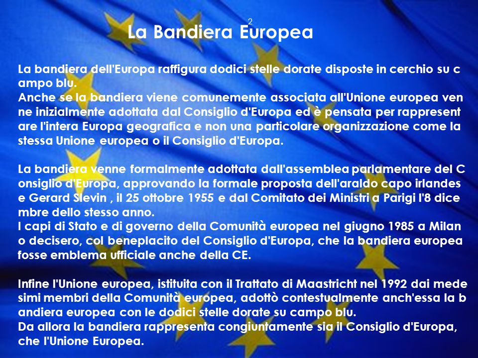 La Bandiera Europea La bandiera dell Europa raffigura dodici stelle dorate disposte in cerchio su campo blu.