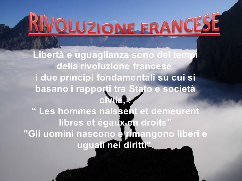 RIVOLUZIONE FRANCESE Libertà e uguaglianza sono dei tempi della rivoluzione francese