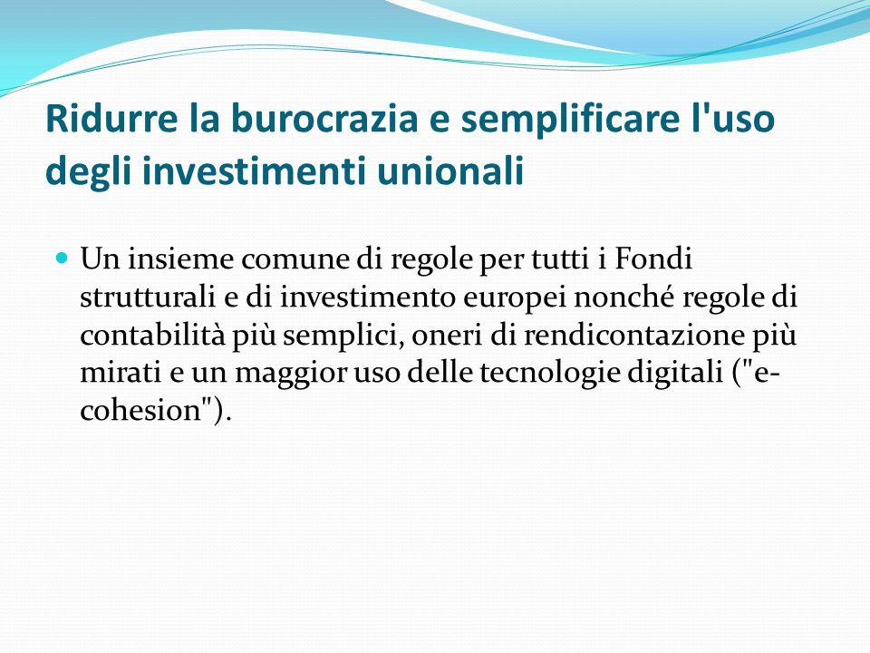 Ridurre la burocrazia e semplificare l uso degli investimenti unionali