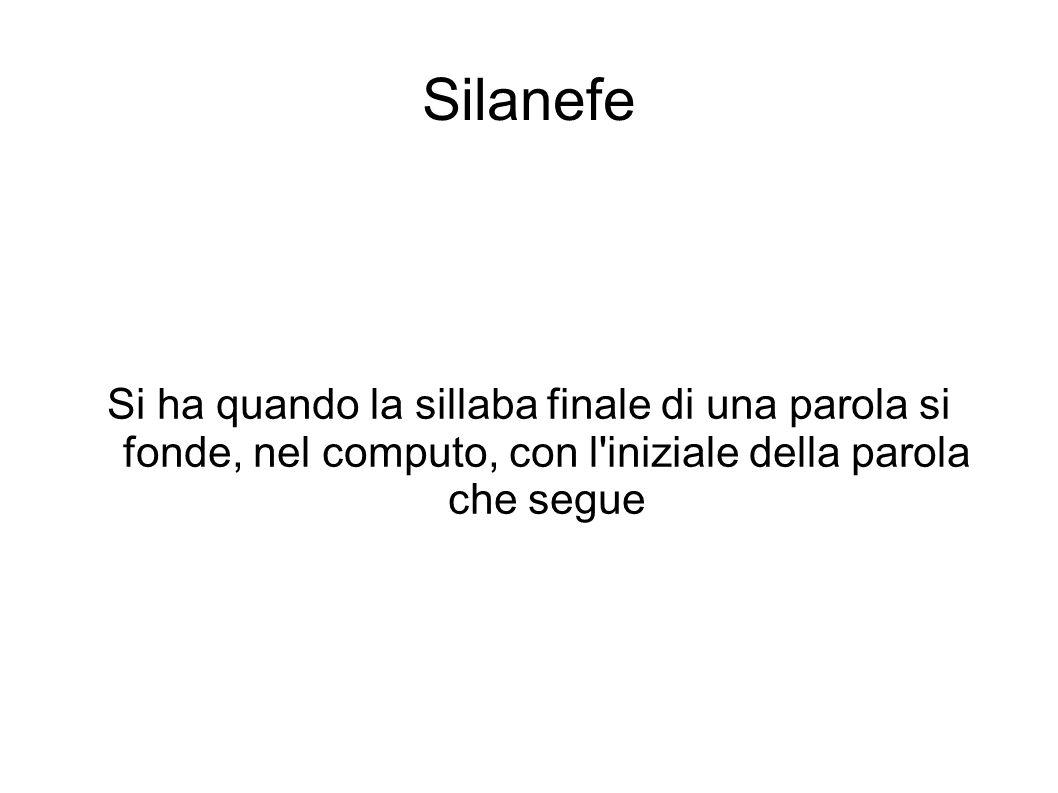 Silanefe Si ha quando la sillaba finale di una parola si fonde, nel computo, con l iniziale della parola che segue.