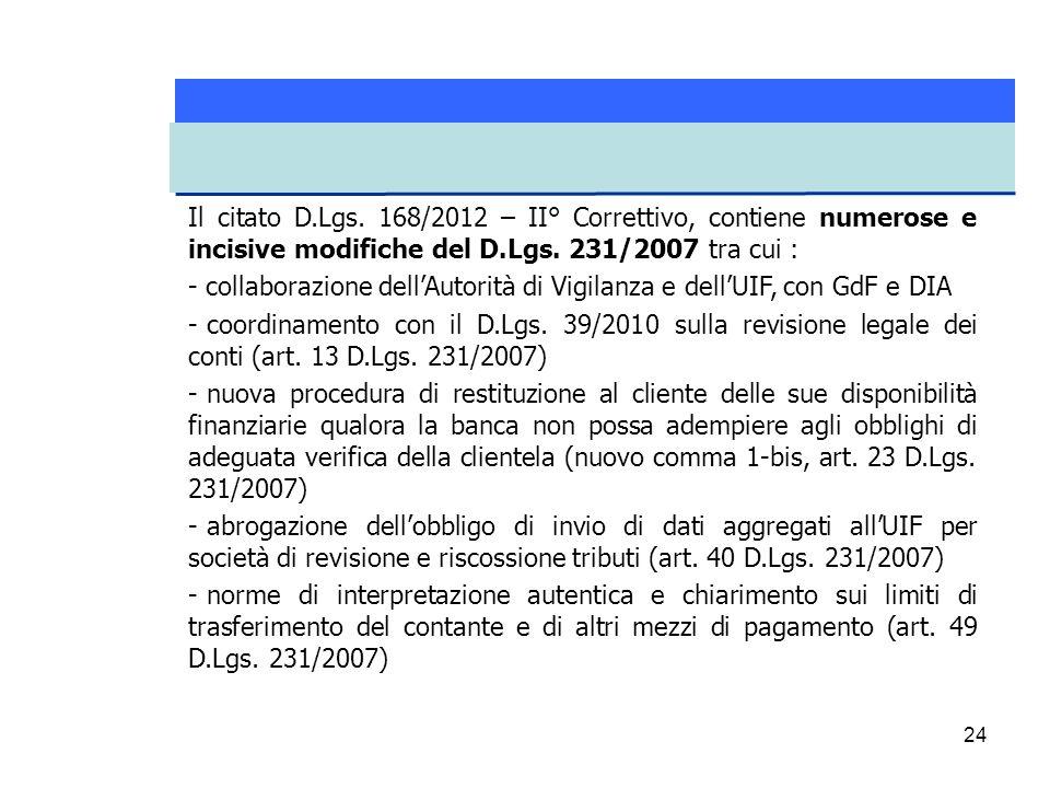 Il citato D.Lgs. 168/2012 – II° Correttivo, contiene numerose e incisive modifiche del D.Lgs. 231/2007 tra cui :
