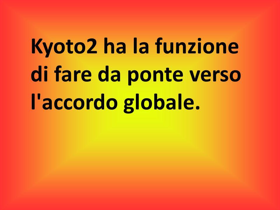Kyoto2 ha la funzione di fare da ponte verso l accordo globale.