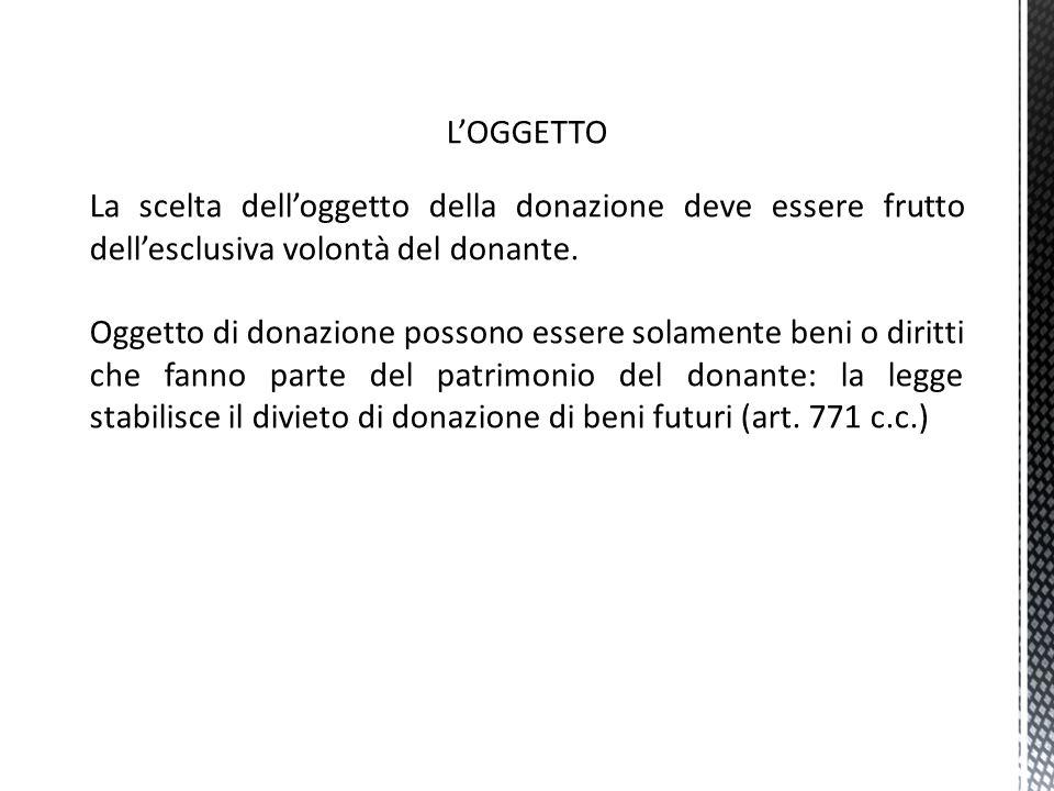 L'OGGETTO La scelta dell'oggetto della donazione deve essere frutto dell'esclusiva volontà del donante.