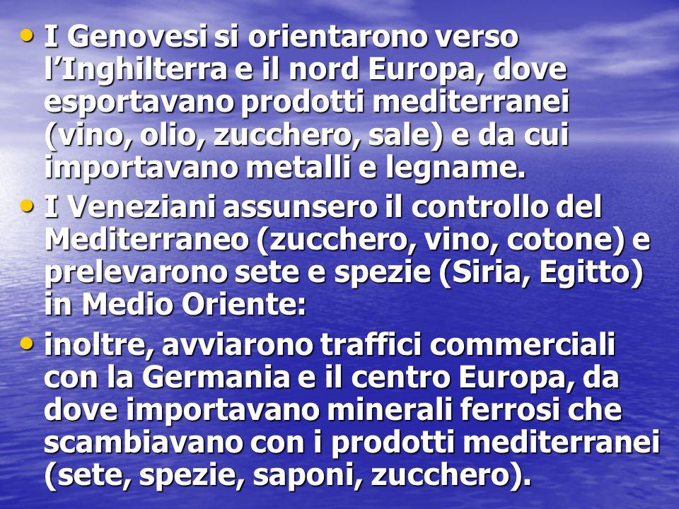 I Genovesi si orientarono verso l'Inghilterra e il nord Europa, dove esportavano prodotti mediterranei (vino, olio, zucchero, sale) e da cui importavano metalli e legname.