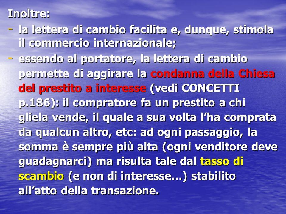 Inoltre: la lettera di cambio facilita e, dunque, stimola il commercio internazionale;