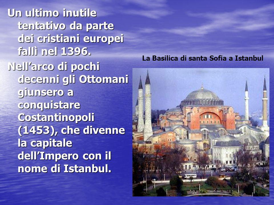 Un ultimo inutile tentativo da parte dei cristiani europei fallì nel 1396.