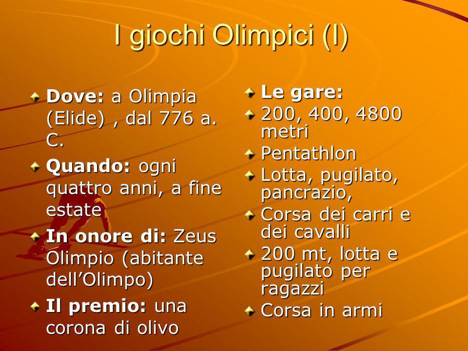 I giochi Olimpici (I) Dove: a Olimpia (Elide) , dal 776 a. C.