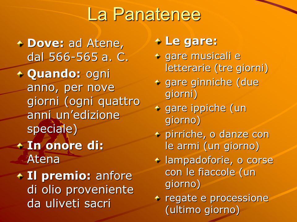 La Panatenee Le gare: Dove: ad Atene, dal 566-565 a. C.
