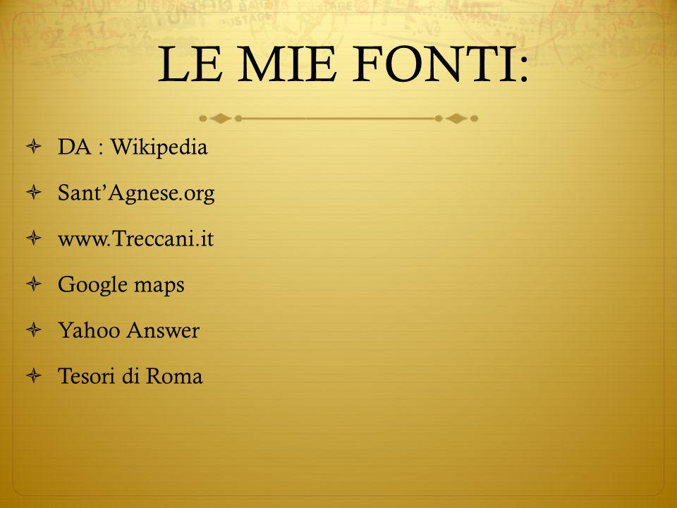 LE MIE FONTI: DA : Wikipedia Sant'Agnese.org www.Treccani.it
