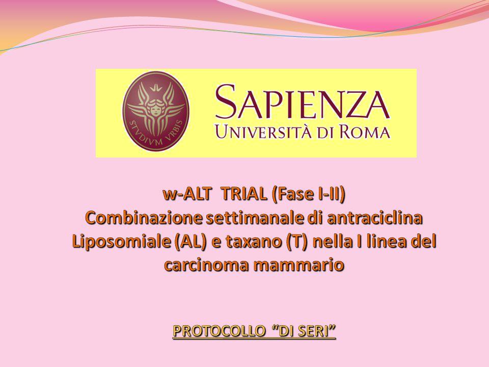 w-ALT TRIAL (Fase I-II) Combinazione settimanale di antraciclina Liposomiale (AL) e taxano (T) nella I linea del carcinoma mammario PROTOCOLLO DI SERI