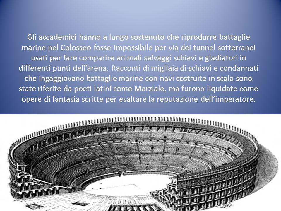 Gli accademici hanno a lungo sostenuto che riprodurre battaglie marine nel Colosseo fosse impossibile per via dei tunnel sotterranei usati per fare comparire animali selvaggi schiavi e gladiatori in differenti punti dell'arena.