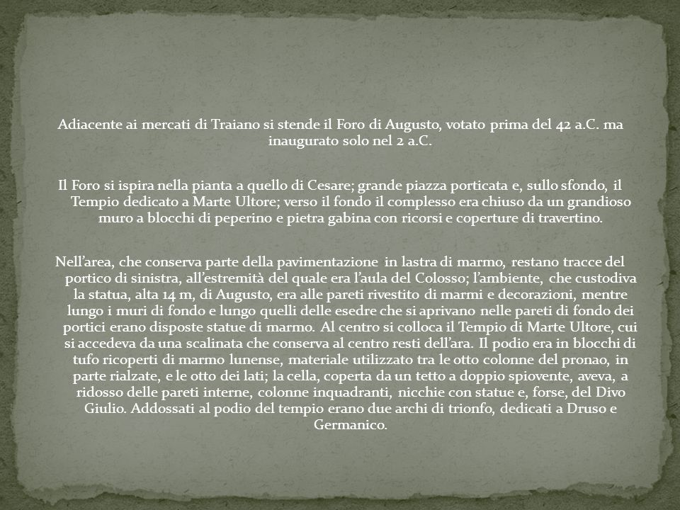 Adiacente ai mercati di Traiano si stende il Foro di Augusto, votato prima del 42 a.C.