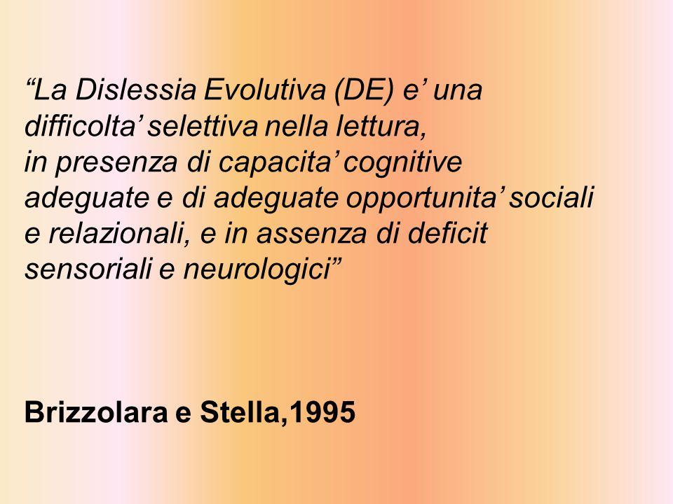 La Dislessia Evolutiva (DE) e' una difficolta' selettiva nella lettura,