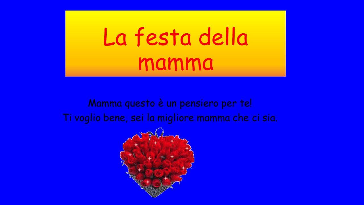 La festa della mamma Mamma questo è un pensiero per te!