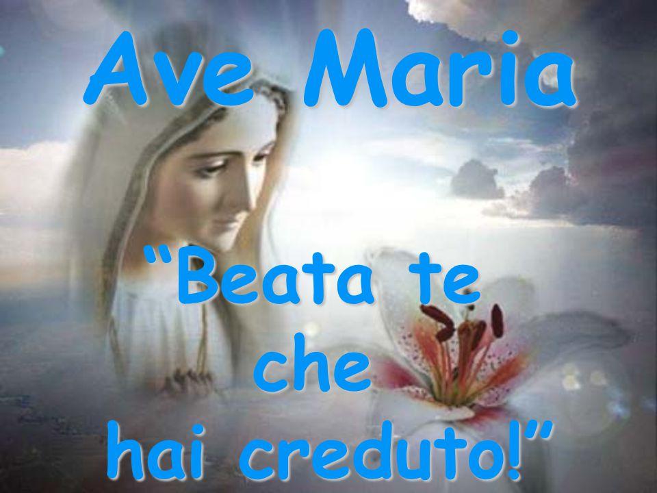 Ave Maria Beata te che hai creduto!