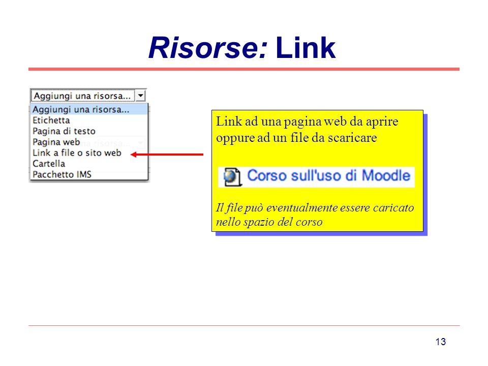 Risorse: Link Link ad una pagina web da aprire oppure ad un file da scaricare.