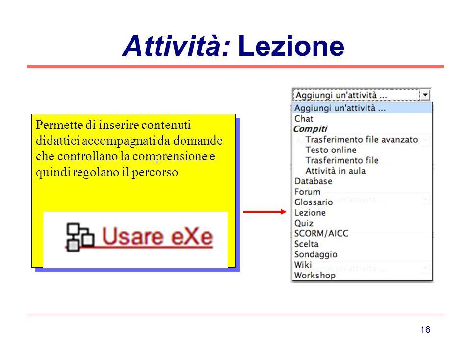 Attività: Lezione Permette di inserire contenuti didattici accompagnati da domande che controllano la comprensione e quindi regolano il percorso.