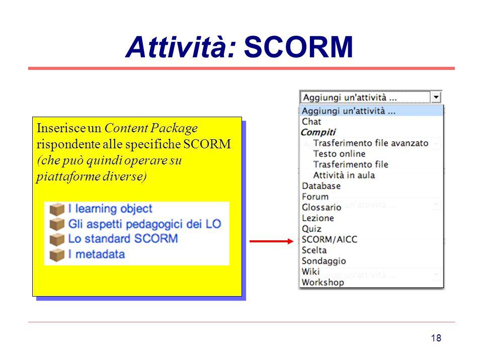 Attività: SCORM Inserisce un Content Package rispondente alle specifiche SCORM (che può quindi operare su piattaforme diverse)