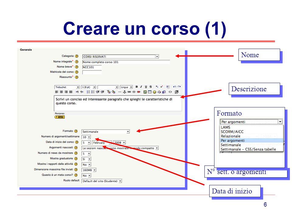 Creare un corso (1) Nome Descrizione Formato N° sett. o argomenti