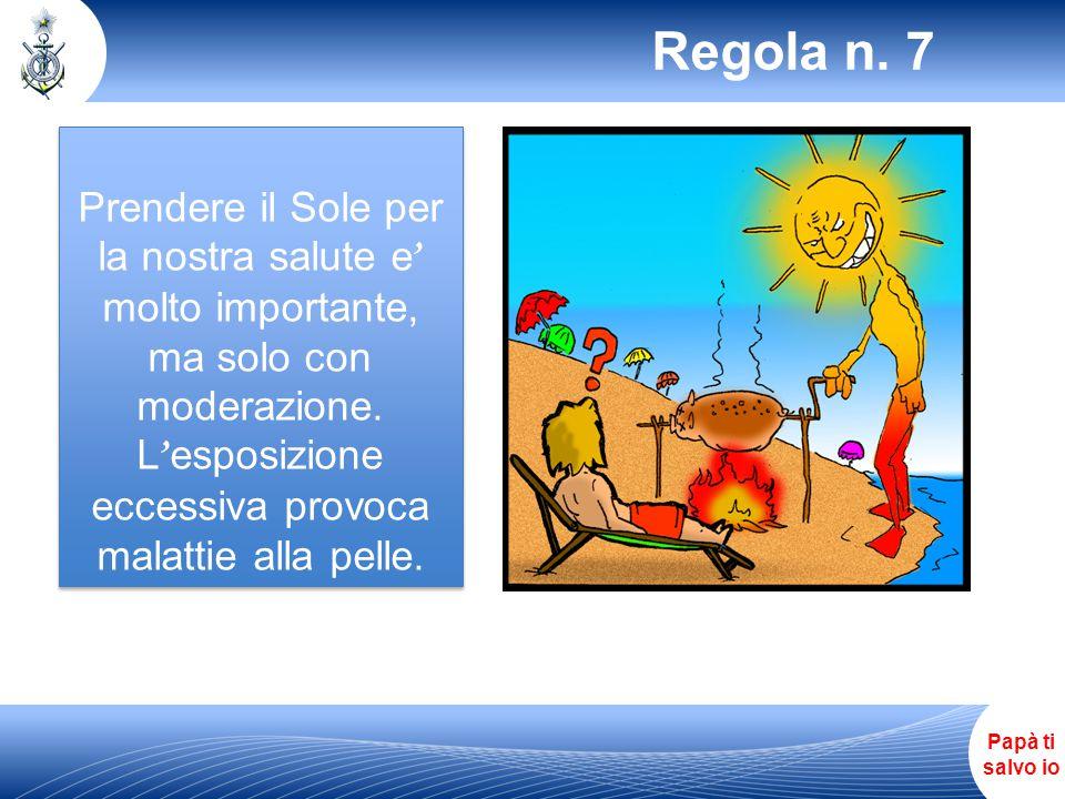 Regola n. 7 Prendere il Sole per la nostra salute e' molto importante, ma solo con moderazione.