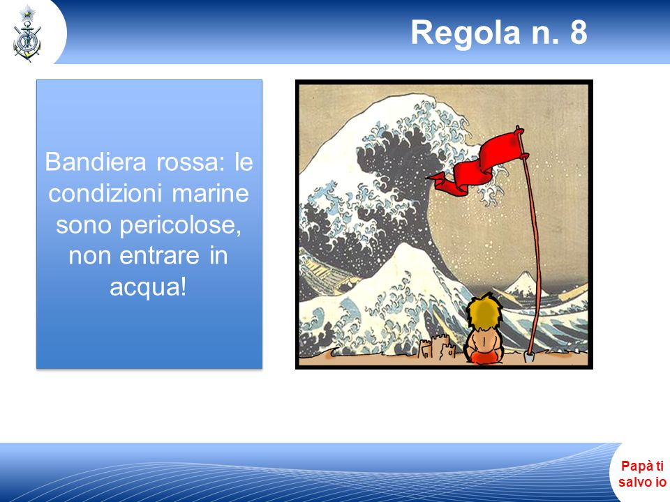 Regola n. 8 Bandiera rossa: le condizioni marine sono pericolose, non entrare in acqua!