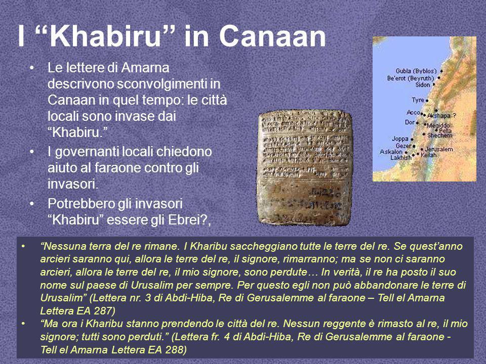 I Khabiru in Canaan Le lettere di Amarna descrivono sconvolgimenti in Canaan in quel tempo: le città locali sono invase dai Khabiru.