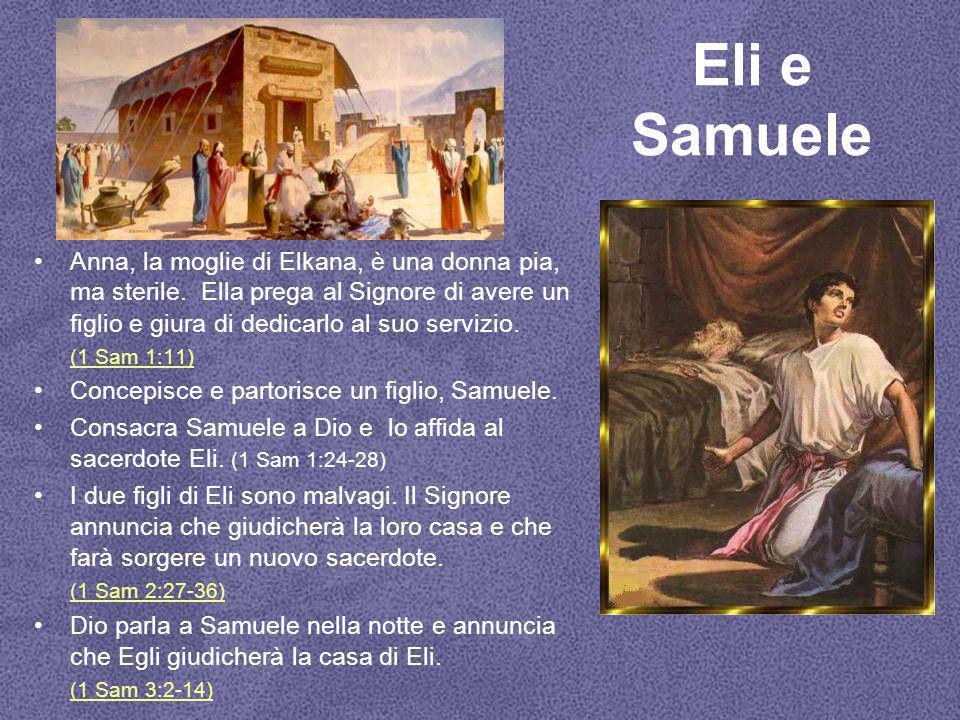 Eli e Samuele Anna, la moglie di Elkana, è una donna pia, ma sterile. Ella prega al Signore di avere un figlio e giura di dedicarlo al suo servizio.