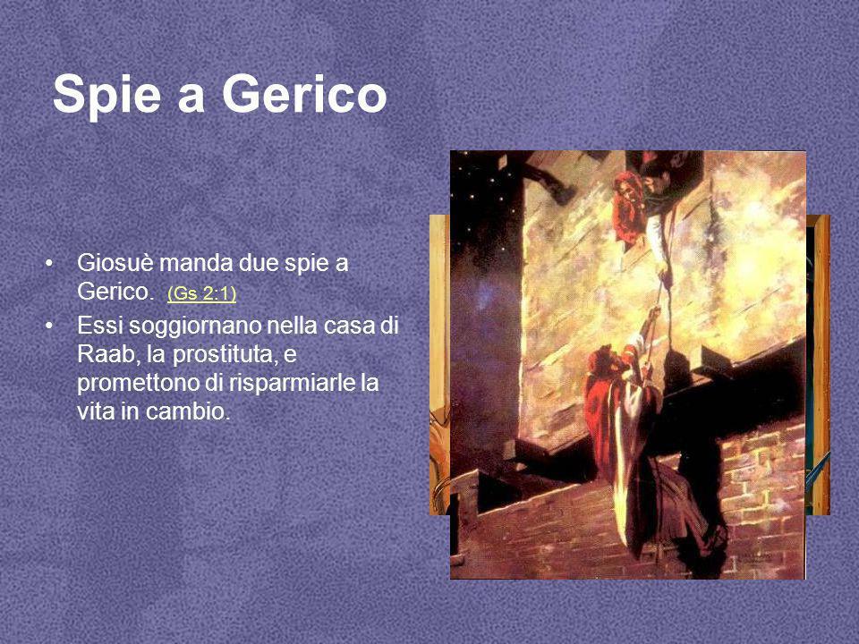 Spie a Gerico Giosuè manda due spie a Gerico. (Gs 2:1)