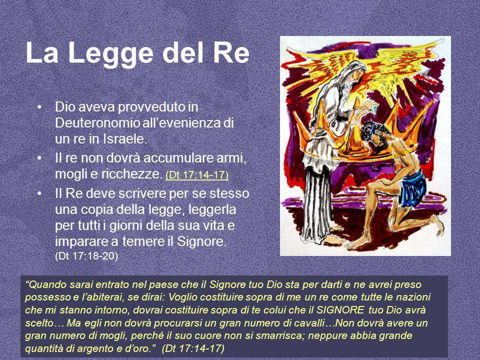 La Legge del Re Dio aveva provveduto in Deuteronomio all'evenienza di un re in Israele.