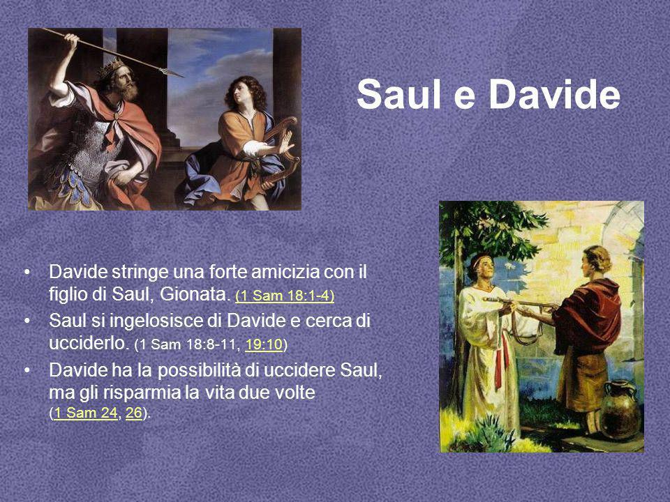 Saul e Davide Davide stringe una forte amicizia con il figlio di Saul, Gionata. (1 Sam 18:1-4)