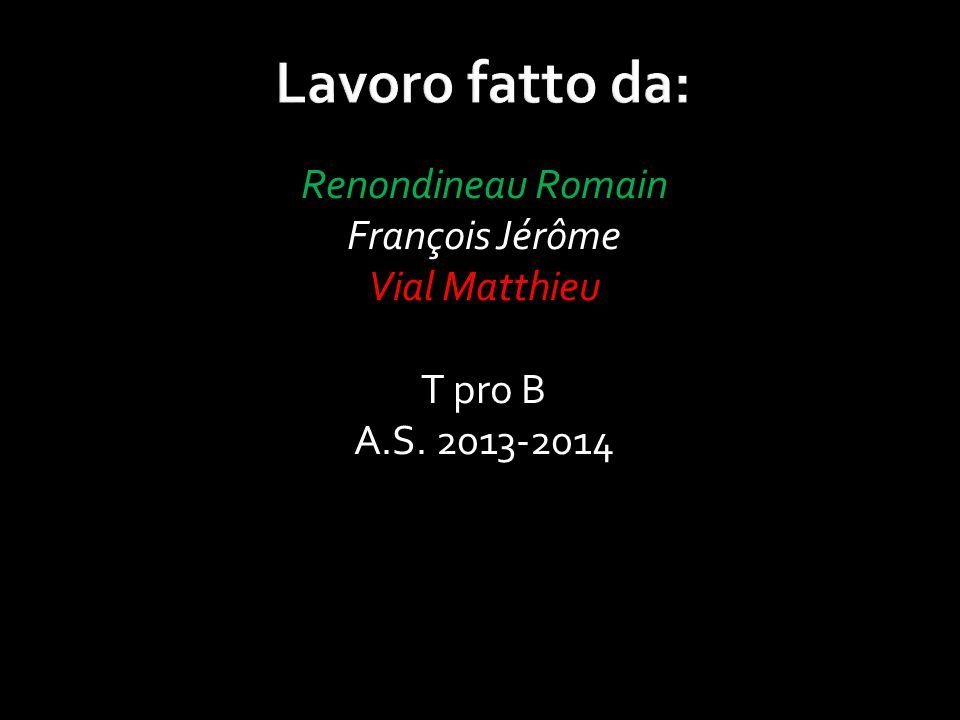 Lavoro fatto da: Renondineau Romain François Jérôme Vial Matthieu T pro B A.S. 2013-2014