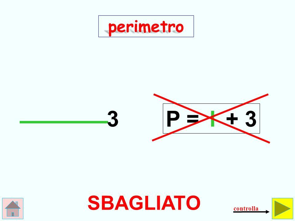 perimetro 3 P = l + 3 SBAGLIATO controlla