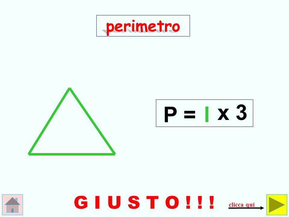 perimetro P = l x 3 G I U S T O ! ! ! clicca qui