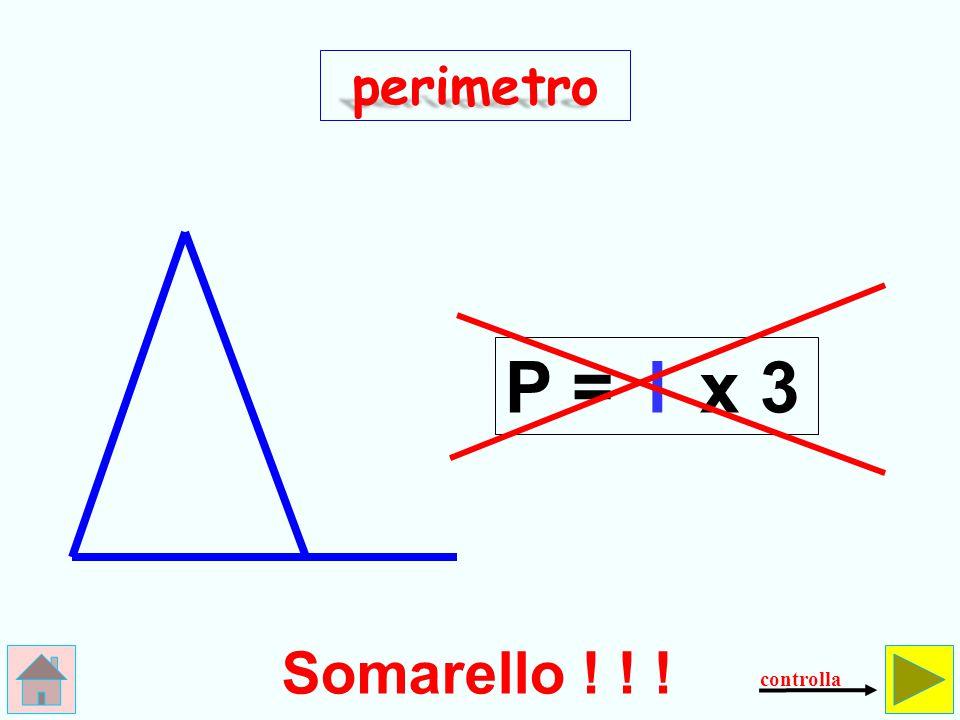 perimetro P = l x 3 Somarello ! ! ! controlla