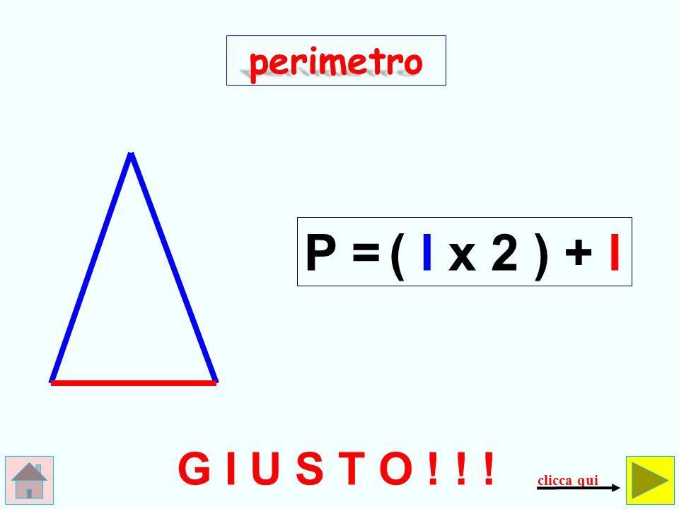 perimetro P = ( l x 2 ) + l G I U S T O ! ! ! clicca qui