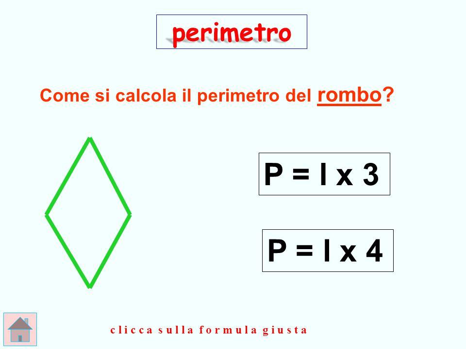 P = l x 3 P = l x 4 perimetro Come si calcola il perimetro del rombo