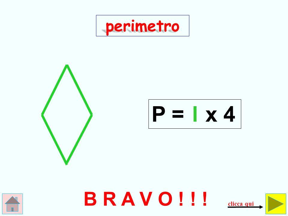 perimetro P = l x 4 B R A V O ! ! ! clicca qui
