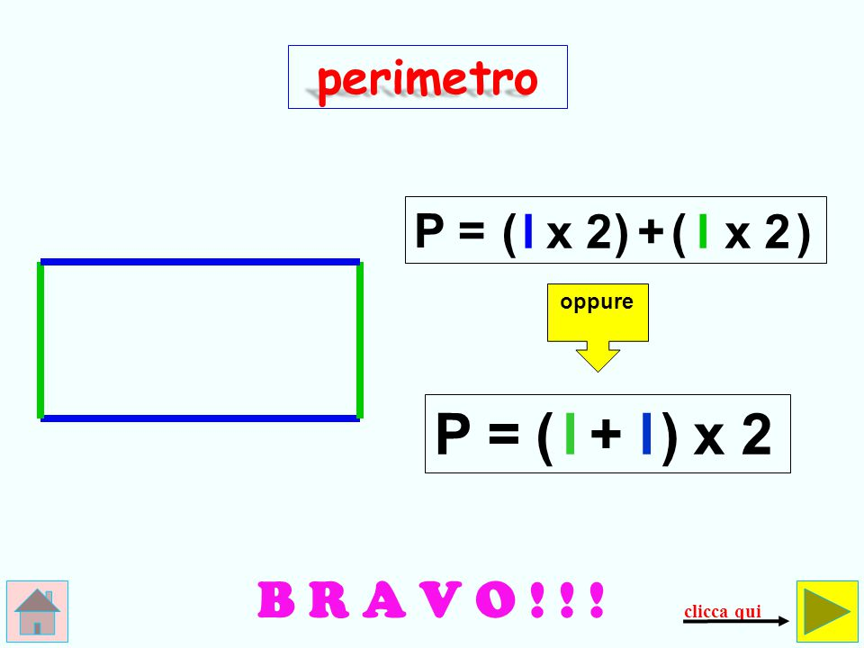 P = ( l + l ) x 2 B R A V O ! ! ! perimetro P = ( l x 2 ) + ( l x 2 )