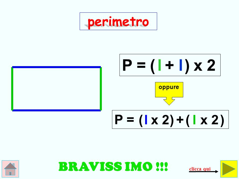 P = ( l + l ) x 2 perimetro P = ( l x 2 ) + ( l x 2 ) BRAVISS IMO !!!