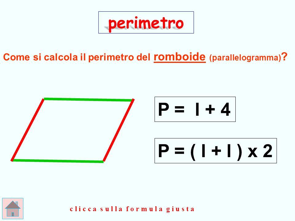 P = l + 4 P = ( l + l ) x 2 perimetro