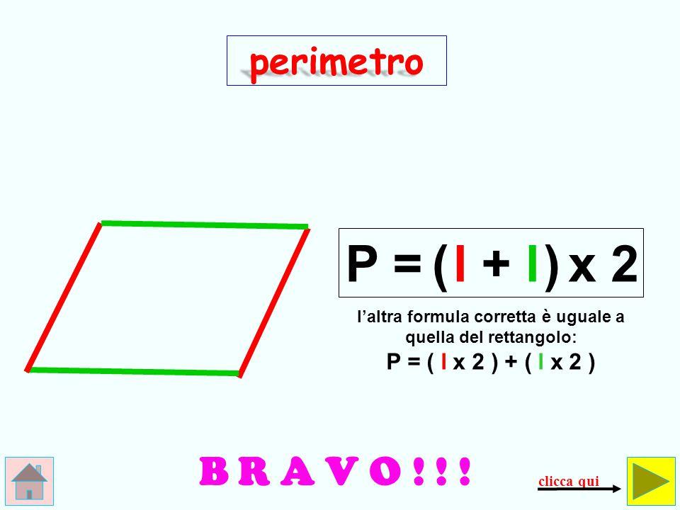 P = ( l + l ) x 2 B R A V O ! ! ! perimetro
