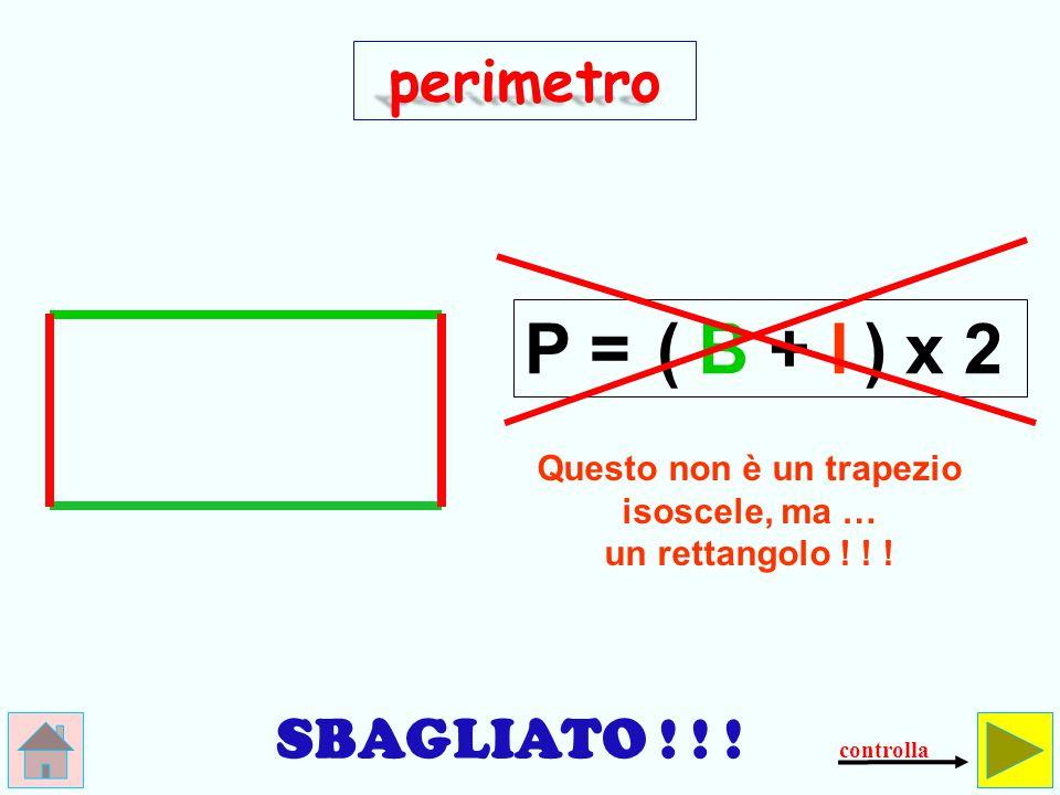 Questo non è un trapezio isoscele, ma … un rettangolo ! ! !