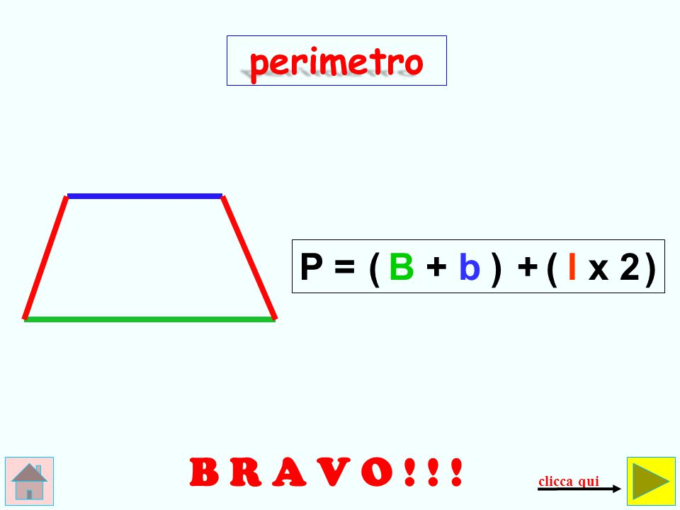 perimetro P = ( B + b ) + ( l x 2 ) B R A V O ! ! ! clicca qui