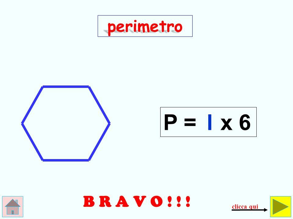 perimetro P = l x 6 B R A V O ! ! ! clicca qui
