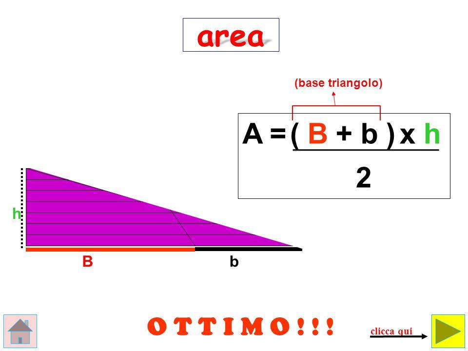area A = ( B + b ) x h 2 O T T I M O ! ! ! h B b (base triangolo)