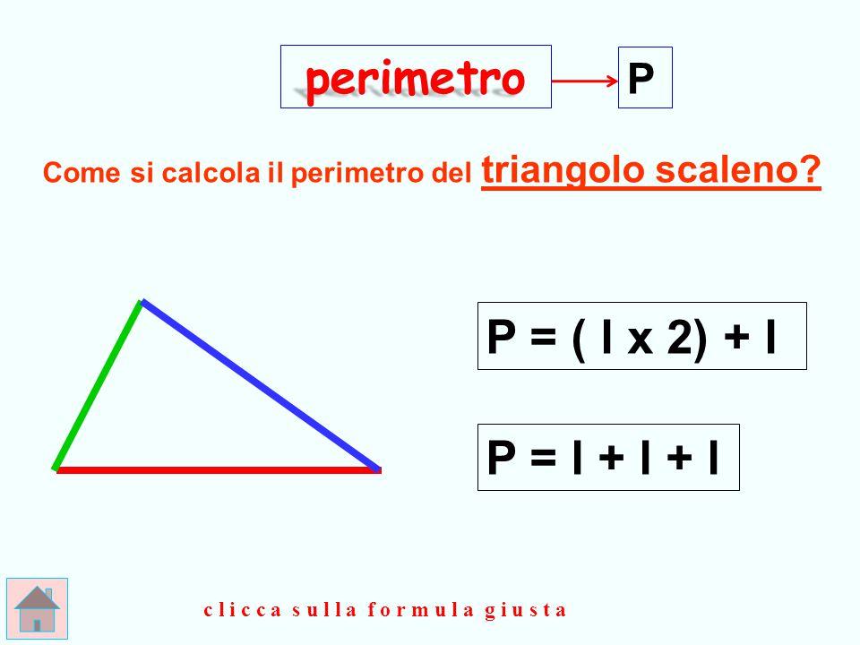 perimetro P = ( l x 2) + l P = l + l + l P