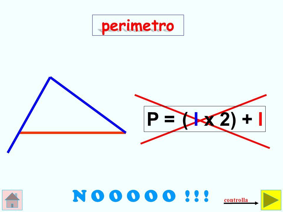 perimetro P = ( l x 2) + l N O O O O O ! ! ! controlla