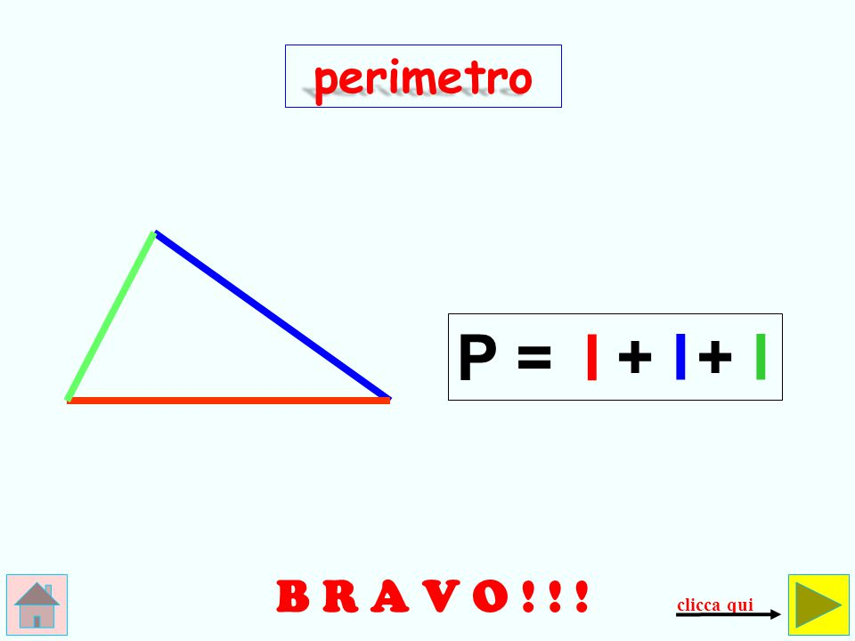 perimetro P = l + l + l B R A V O ! ! ! clicca qui