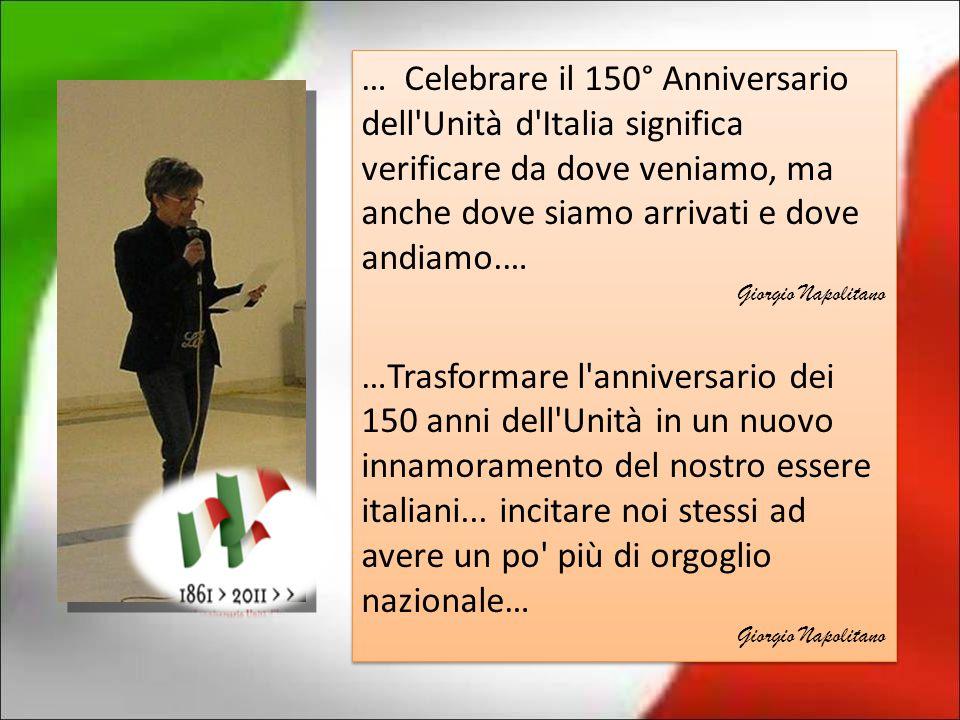 … Celebrare il 150° Anniversario dell Unità d Italia significa verificare da dove veniamo, ma anche dove siamo arrivati e dove andiamo.…