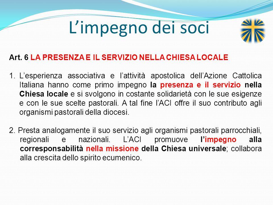 L'impegno dei soci Art. 6 LA PRESENZA E IL SERVIZIO NELLA CHIESA LOCALE.